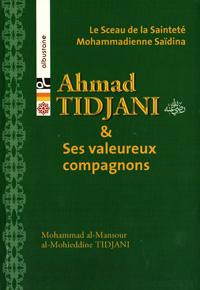 Le Sceau de la Sainteté Mohammadienne Saïdina Ahmed Tidjani et ses valeureux compagnons... - Cheikh Mohammad El Mansour el Mohieddine Tidjani